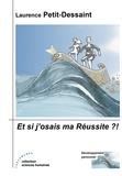Laurence Petit-Dessaint - Et si j'osais ma Réussite.