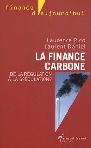 Laurence Pico et Laurent Daniel - La finance carbone - De la régulation à la spéculation ?.