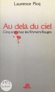 Laurence Picq - Au-delà du ciel - Cinq ans chez les Khmers rouges.