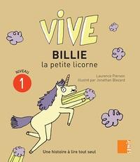 Laurence Pierson et Jonathan Blezard - Vive Billie la petite licorne.