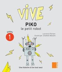 Laurence Pierson et Jonathan Blezard - Vive Piko le petit robot.