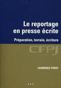 Laurence Pivot - Le reportage en presse écrite - Préparation, terrain, écriture.