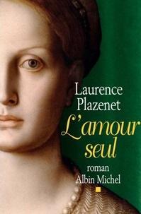 Laurence Plazenet - L'amour seul.