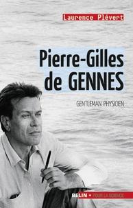 Laurence Plévert - Pierre-Gilles de Gennes - Gentleman physicien.