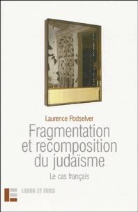 Laurence Podselver - Fragmentation et recomposition du judaïsme - Le cas français.