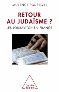 Laurence Podselver - Retour au judaïsme? - Les loubavitch en France.