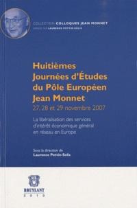 Laurence Potvin-Solis - Huitièmes journées d'études du pôle européen Jean Monnet 27, 28 et 29 Novembre 2007 - La libéralisation des services d'intérêt économique général en réseau en Europe.