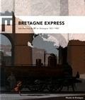 Laurence Prod'homme - Bretagne express - Les chemins de fer en Bretagne 1851-1989.