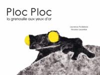 Laurence Puidebois et Nicolas Lacombe - Ploc Ploc la grenouille aux yeux d'or.