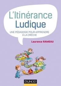 Laurence Rameau - L'itinérance ludique - Une pédagogie pour apprendre à la crèche.