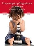 Laurence Rameau et Josette Serres - Les pratiques pédagogiques des crèches à l'appui de la recherche.