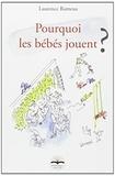 Laurence Rameau - Pourquoi les bébés jouent ?.