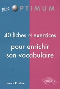 Laurence Rauline - 40 fiches et exercices pour enrichir son vocabulaire.