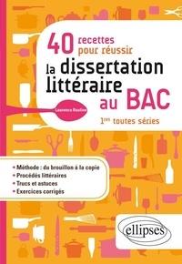 Laurence Rauline - 40 recettes pour réussir la dissertation littéraire au Bac.