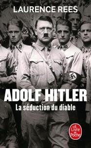 Laurence Rees - Adolf Hitler - La séduction du diable.