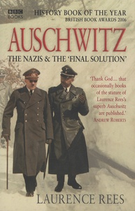 "Laurence Rees - Auschwitz - The Nazis and ""The Final Solution""."