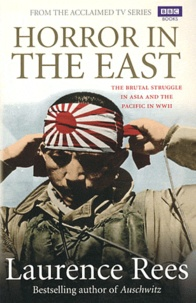 Laurence Rees - Horror in the East - The Brutal Struggle in Asia and the Pacific in WWII.