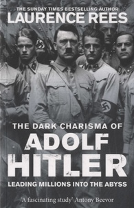 Laurence Rees - The Dark Charisma of Adolf Hitler.