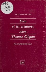 Laurence Renault - Dieu et les créatures selon Thomas d'Aquin.