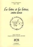 Laurence Richer et Claude Lachet - La lettre et les lettres, entre-deux - Cours de séminaires 2003-2006.
