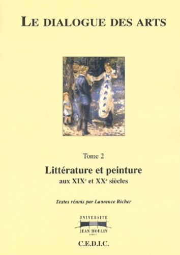 Laurence Richer - Le dialogue des arts - Tome 2, Littérature et peinture aux XIXe et XXe siècles.