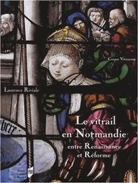 Laurence Riviale - Le vitrail en Normandie entre Renaissance et Réforme (1517-1596).