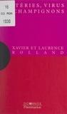 Laurence Rolland et Xavier Rolland - Bactéries, virus et champignons - Un exposé pour comprendre, un essai pour réfléchir.