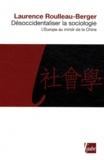 Laurence Roulleau-Berger - Désoccidentaliser la sociologie - L'Europe au miroir de la Chine.