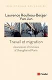 Laurence Roulleau-Berger et Yan Jun - Travail et migration - Jeunesses chinoises à Shanghai et Paris.