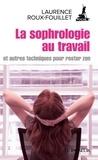 Laurence Roux-Fouillet - La sophrologie au travail - Et autres techniques pour rester zen.