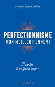 Laurence Roux-Fouillet - Perfectionnisme, mon meilleur ennemi !.