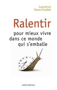 Laurence Roux-Fouillet - Ralentir pour mieux vivre dans ce monde qui s'emballe.
