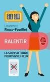 Laurence Roux-Fouillet - Ralentir - La slow attitude pour vivre mieux.