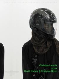Laurence Salmon et Christian Lacroix - Christian Lacroix vu par David Dubois et Christian Rizzo.