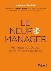 Laurence Sautivet - Le neuro-manager - Managez et décidez avec les neurosciences.