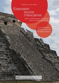 Laurence Schifano et Antonio Somaini - Eisenstein, leçons mexicaines - Cinéma, anthropologie, archéologie dans le mouvement des arts.