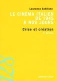 Laurence Schifano - Le cinéma italien de 1945 à nos jours - Crise et création.