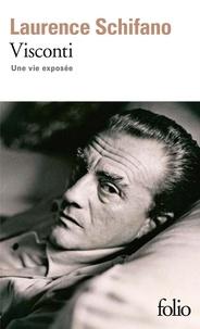 Laurence Schifano - Visconti - Une vie exposée.