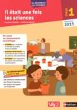 Laurence Schmitter et Catherine Duserre - Il était une fois les sciences Cycle 1 - Avec 16 poster à afficher dans la classe. Programme 2015.