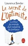 Laurence Shorter - Le Secret de l'optimiste - Le tour du monde d'un acharné du bonheur.