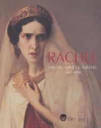 Laurence Sigal-Klagsbald et Judith Wechsler - Rachel - Une vie pour le théâtre (1821-1858).