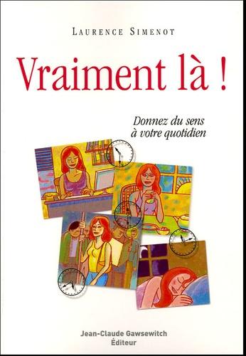 Laurence Simenot - Vraiment là ! - Donnez du sens à votre quotidien.