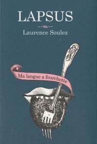 Laurence Soulez - Lapsus - Ma langue a fourchette.