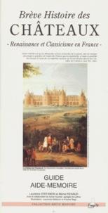 Laurence Stefanon et Michel Renaud - Brève histoire des châteaux - Renaissance et Classicisme en France.