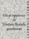 Laurence Sterne - Vie et opinions de Tristam Shandy, gentleman.