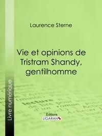 Laurence Sterne et  Ligaran - Vie et opinions de Tristram Shandy, gentilhomme.