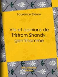 Laurence Sterne et Léon de Wailly - Vie et opinions de Tristram Shandy, gentilhomme.