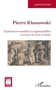 Laurence Sylvain - Pierre Klossowski - Expériences sensibles et suprasensibles à travers <em>Le Bain de Diane</em>.
