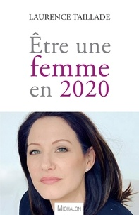 Laurence Taillade - Etre une femme en 2020.
