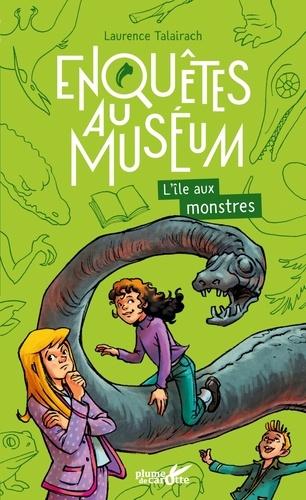 Laurence Talairach - Enquêtes au muséum  : L'île aux monstres.